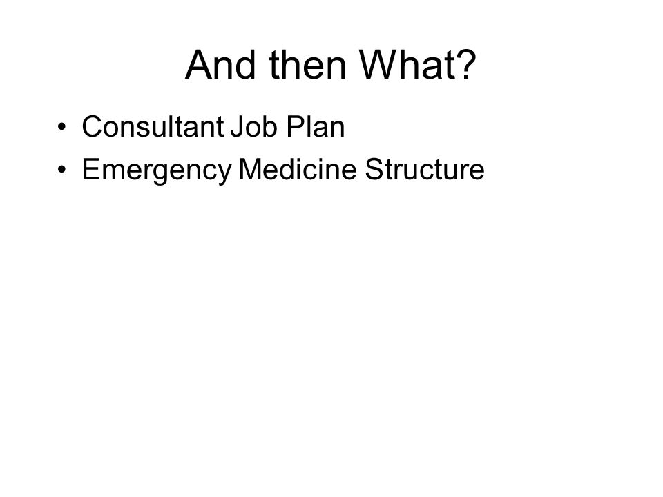 And then What Consultant Job Plan Emergency Medicine Structure