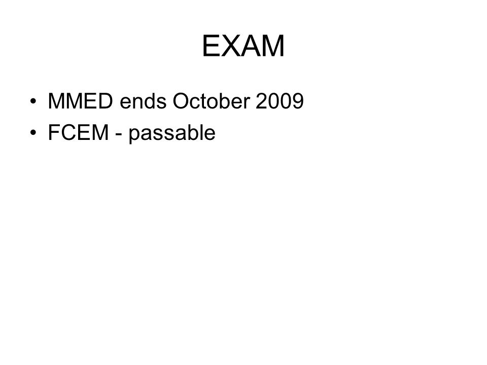 EXAM MMED ends October 2009 FCEM - passable