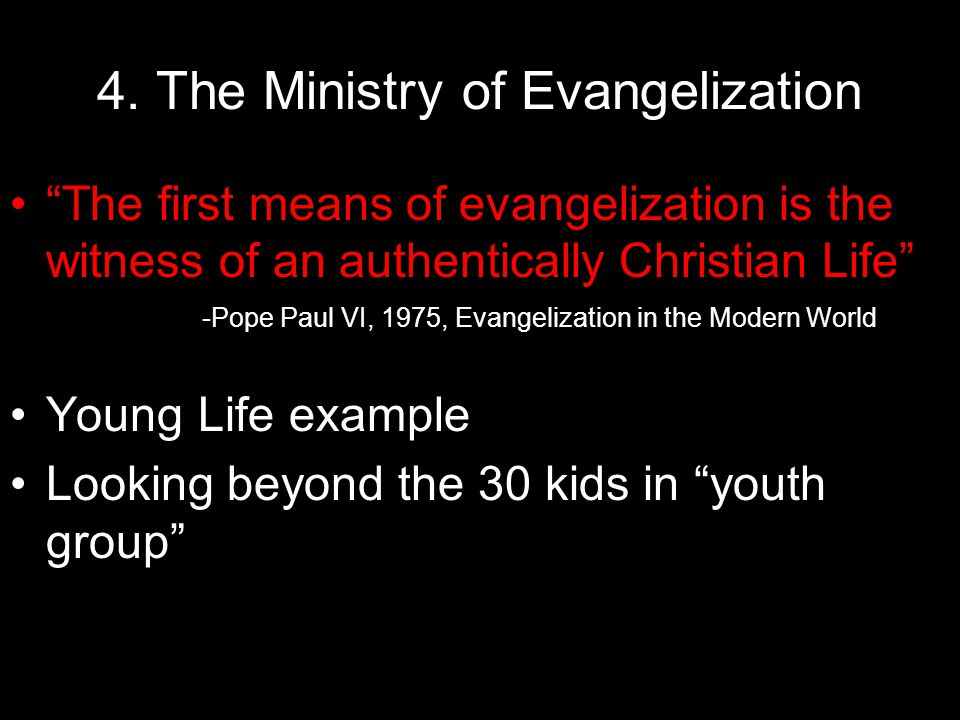 """4. The Ministry of Evangelization """"The first means of evangelization is the witness of an authentically Christian Life"""" -Pope Paul VI, 1975, Evangeliz"""