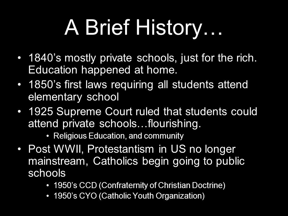 A Brief History… 1840's mostly private schools, just for the rich.