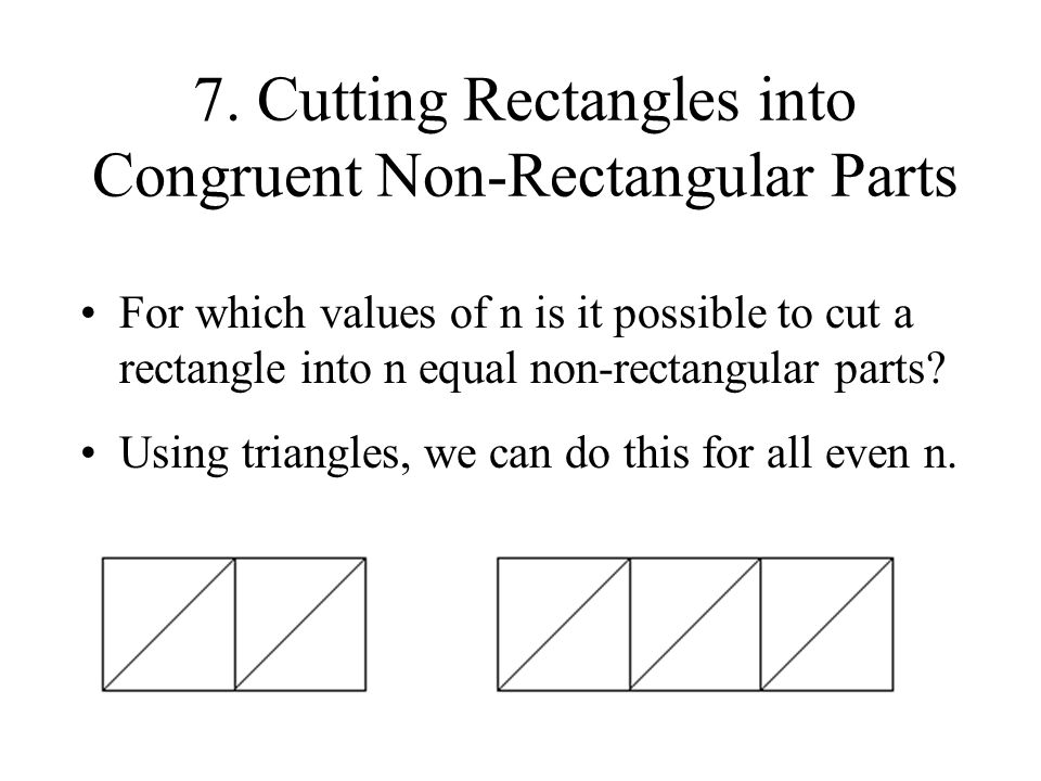 7. Cutting Rectangles into Congruent Non-Rectangular Parts For which values of n is it possible to cut a rectangle into n equal non-rectangular parts?