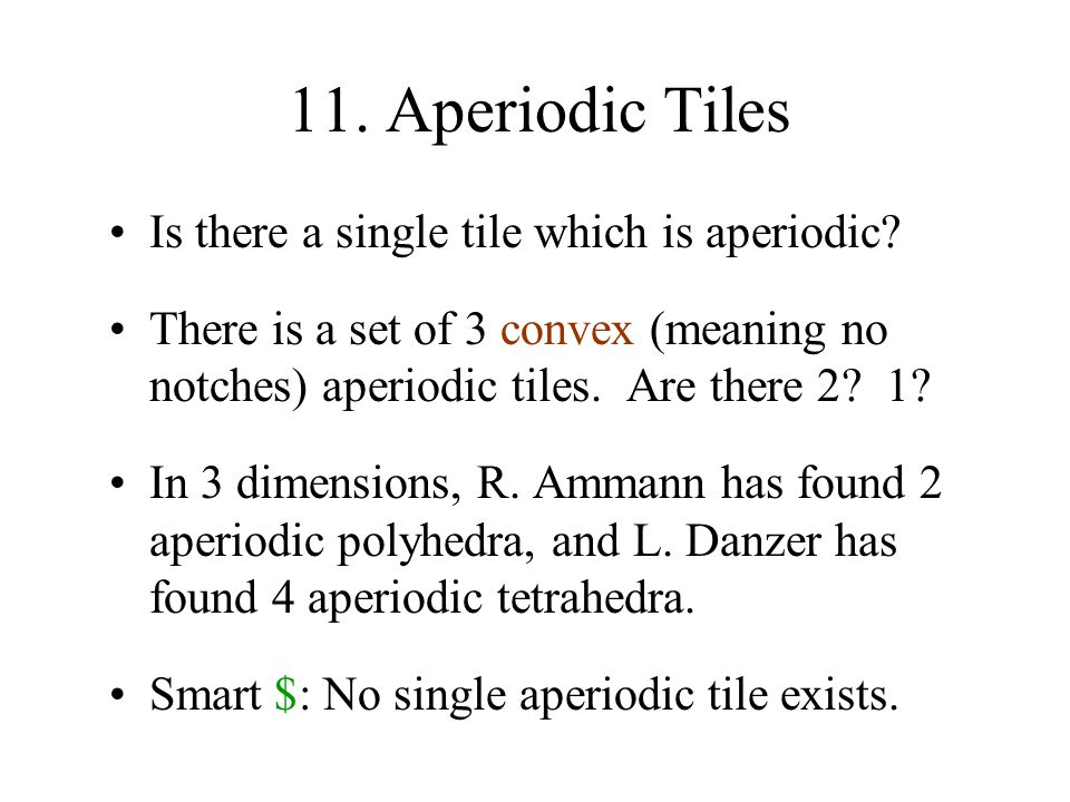 11. Aperiodic Tiles Is there a single tile which is aperiodic.