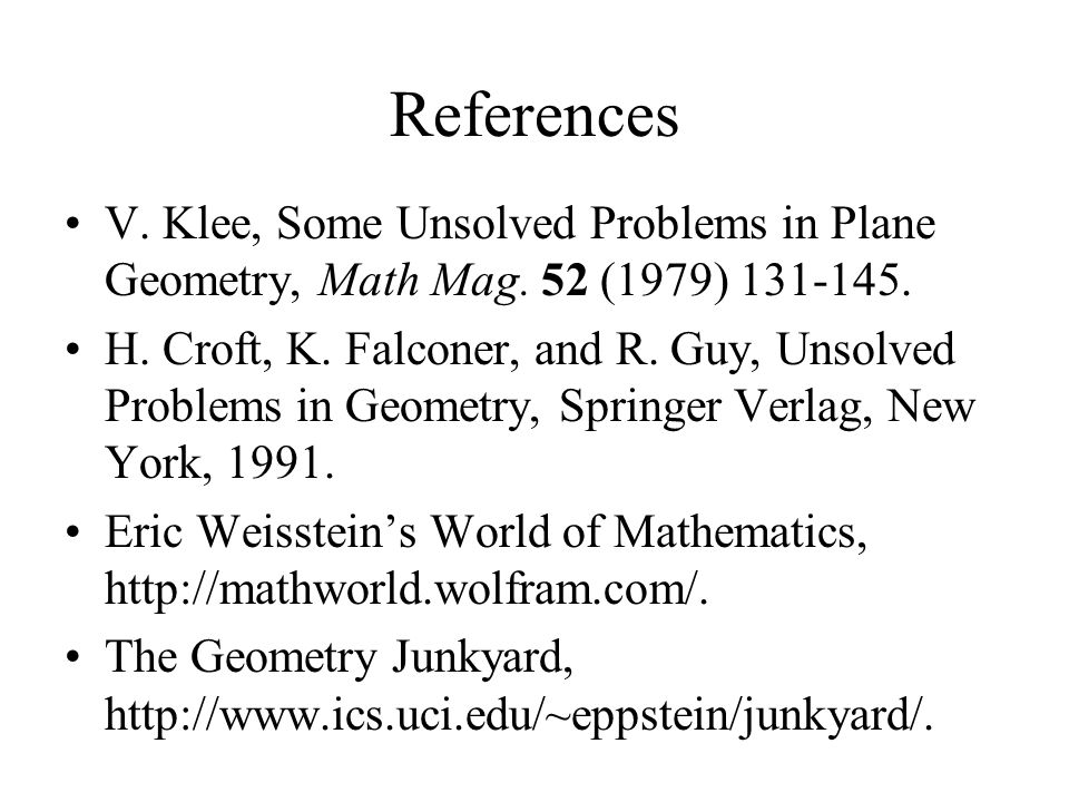 References V. Klee, Some Unsolved Problems in Plane Geometry, Math Mag.