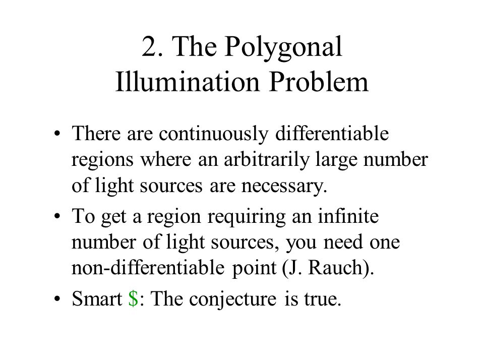 2. The Polygonal Illumination Problem There are continuously differentiable regions where an arbitrarily large number of light sources are necessary.