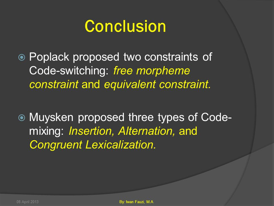 Conclusion  Poplack proposed two constraints of Code-switching: free morpheme constraint and equivalent constraint.