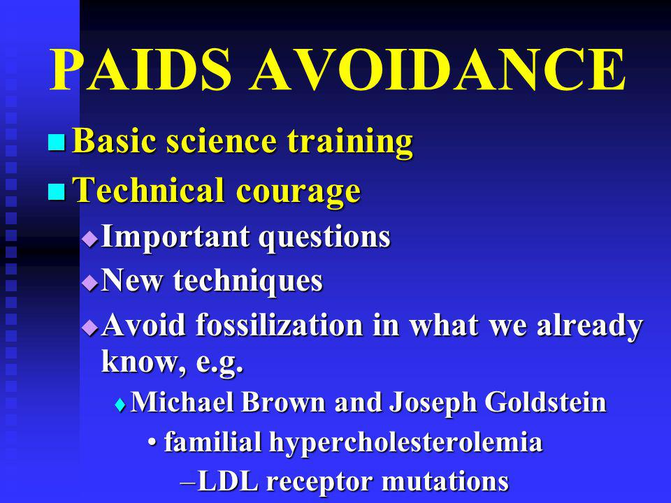 PAIDS AVOIDANCE Basic science training Basic science training Technical courage Technical courage  Important questions  New techniques  Avoid fossilization in what we already know, e.g.