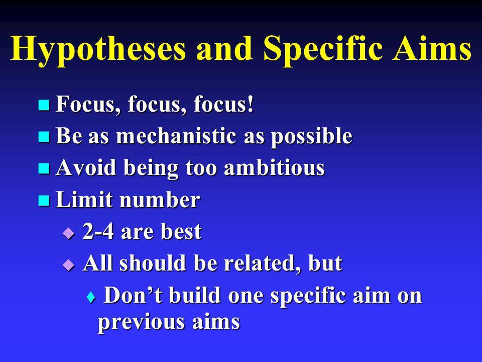 Hypotheses and Specific Aims Focus, focus, focus. Focus, focus, focus.