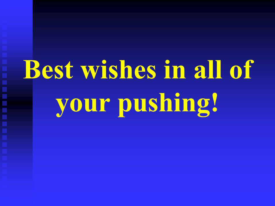 Best wishes in all of your pushing!