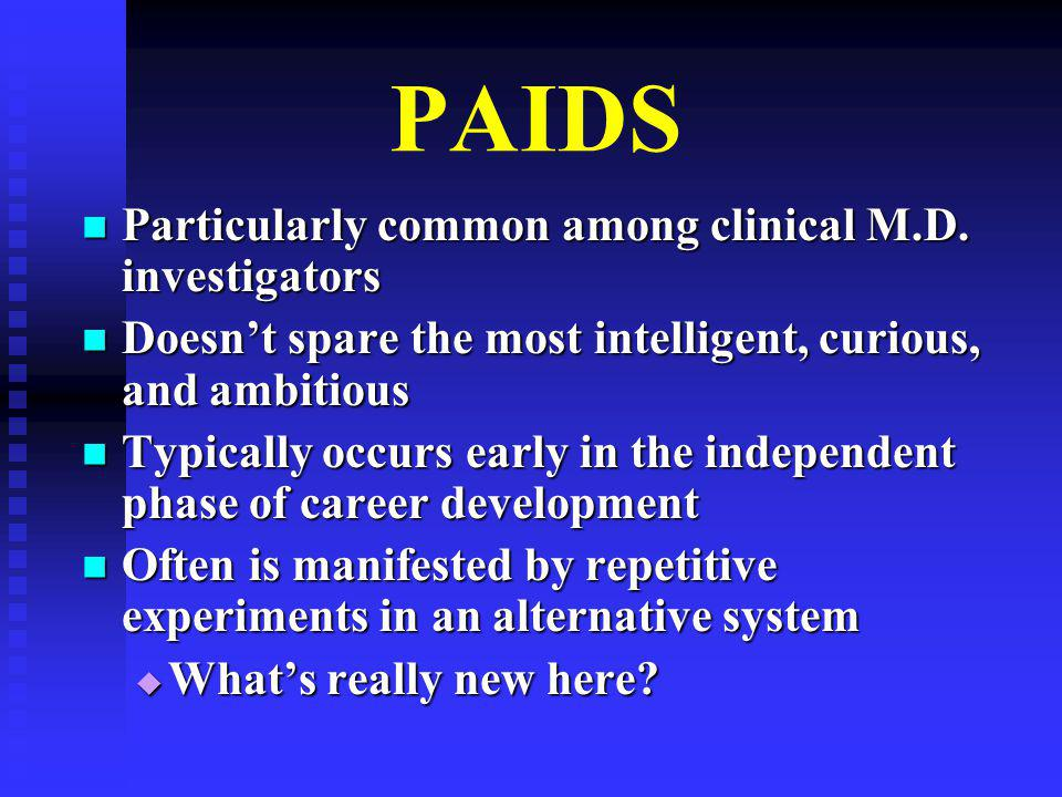 PAIDS Particularly common among clinical M.D. investigators Particularly common among clinical M.D.