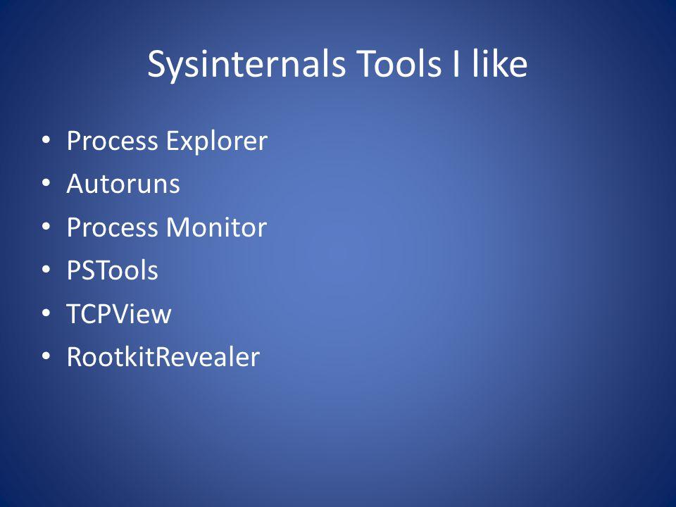 Sysinternals Tools I like Process Explorer Autoruns Process Monitor PSTools TCPView RootkitRevealer
