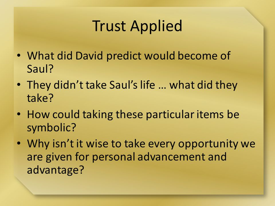 Trust Applied What did David predict would become of Saul.