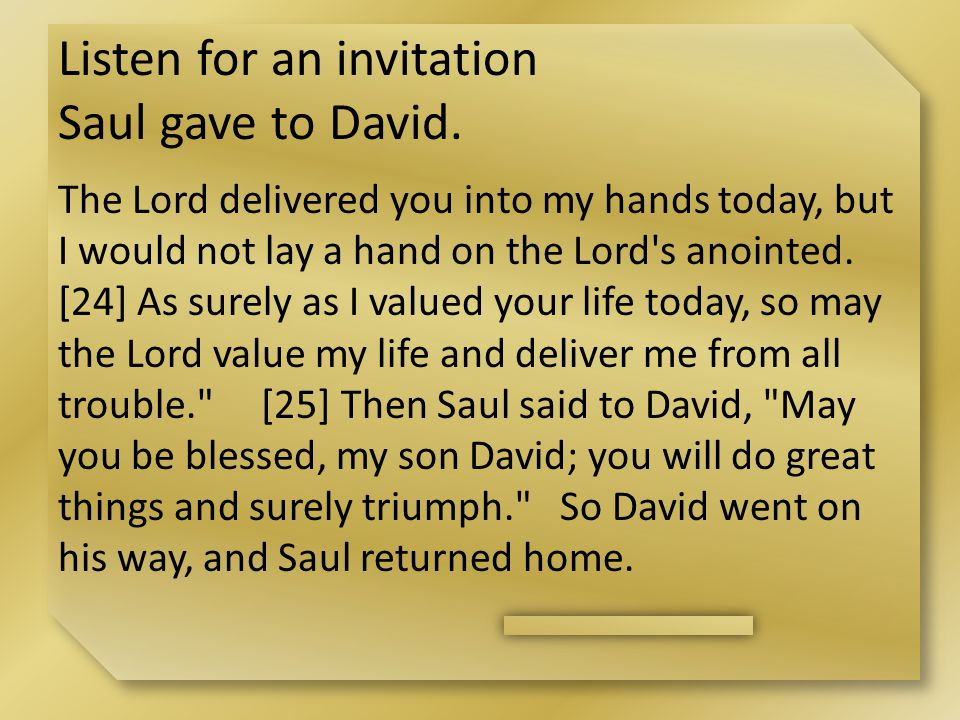 Listen for an invitation Saul gave to David.