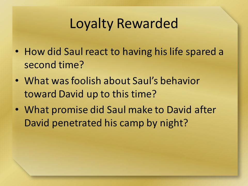 Loyalty Rewarded How did Saul react to having his life spared a second time.