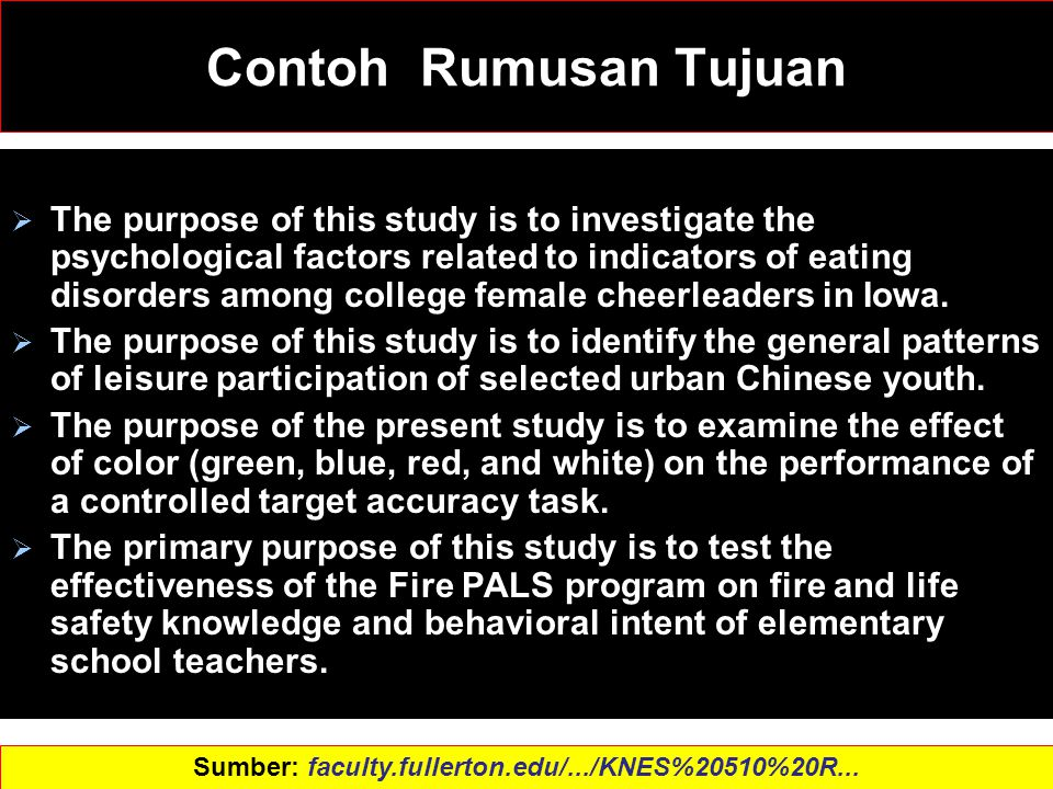 13 Contoh Rumusan Tujuan  The purpose of this study is to investigate the psychological factors related to indicators of eating disorders among colle
