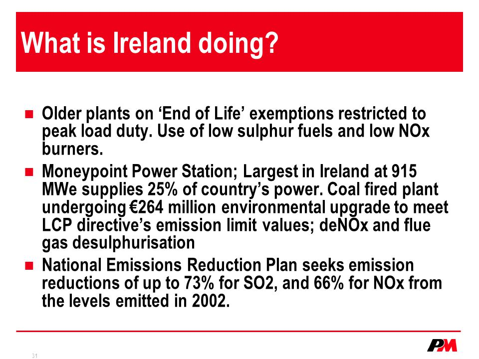 31 What is Ireland doing.Older plants on 'End of Life' exemptions restricted to peak load duty.
