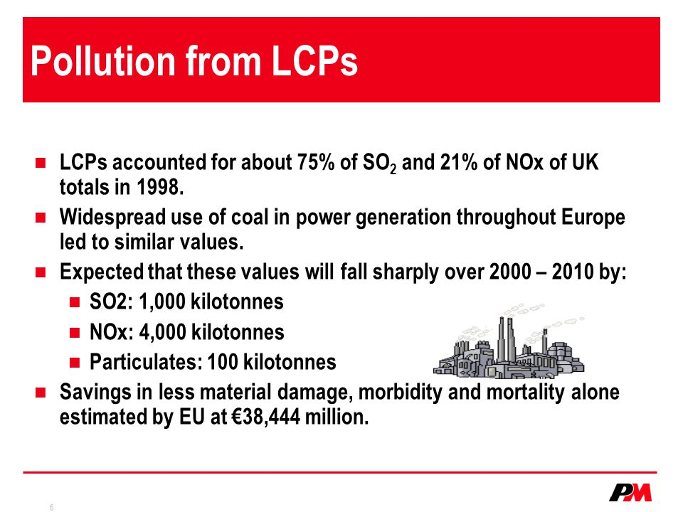 6 Pollution from LCPs LCPs accounted for about 75% of SO 2 and 21% of NOx of UK totals in 1998.