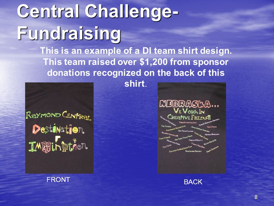 8 Central Challenge- Fundraising FRONT BACK This is an example of a DI team shirt design.