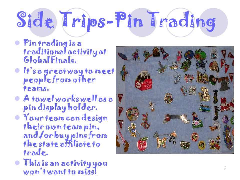 9 Side Trips-Pin Trading Pin trading is a traditional activity at Global Finals.