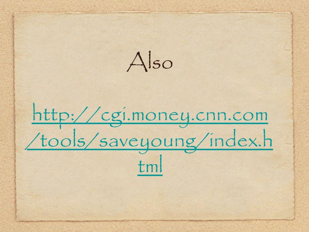 Also http://cgi.money.cnn.com /tools/saveyoung/index.h tml http://cgi.money.cnn.com /tools/saveyoung/index.h tml