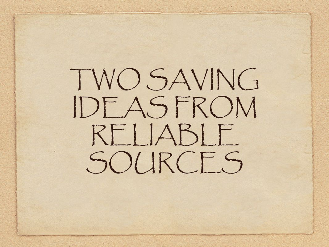TWO SAVING IDEAS FROM RELIABLE SOURCES