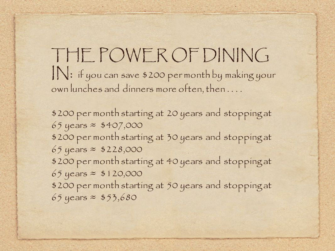THE POWER OF DINING IN: if you can save $200 per month by making your own lunches and dinners more often, then....
