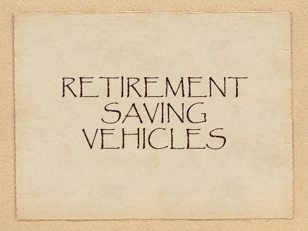 RETIREMENT SAVING VEHICLES