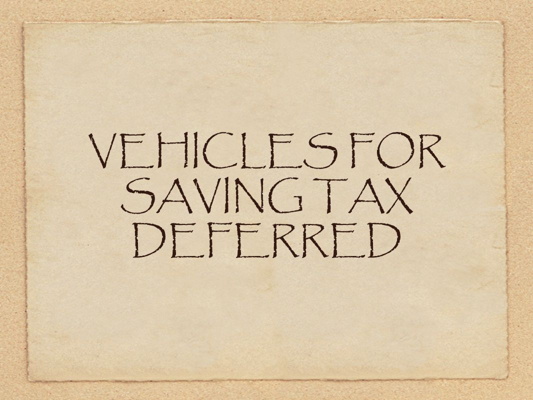 VEHICLES FOR SAVING TAX DEFERRED