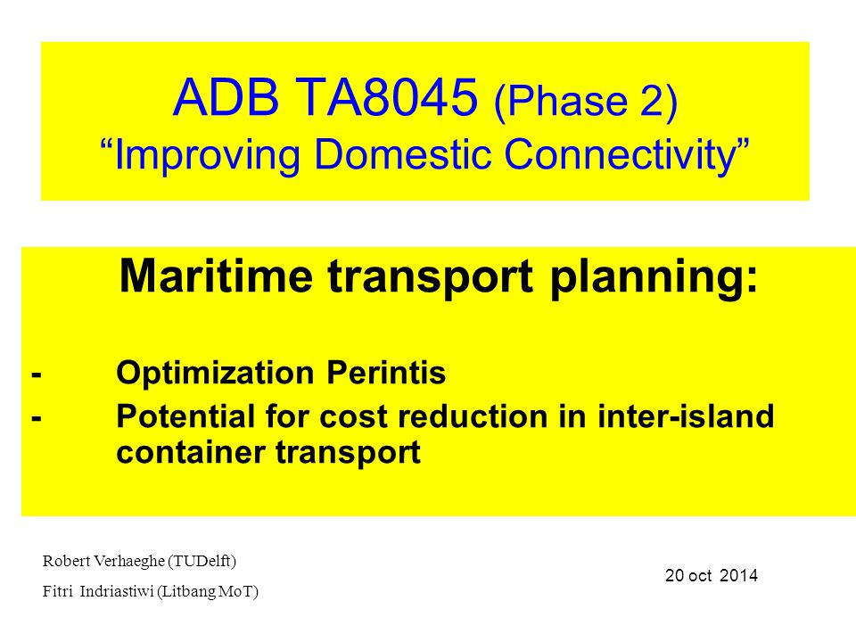 CONTENT 1.Review:  use of criteria (effectiveness of transport system, financial, economic, social) for evaluation of transport,  estimation of impacts for those categories 2.Illustration of the use of modelling for planning of  Perintis transport  Inter-island container transport 3.Conclusions – follow up  Potential of the approach  Expansions in view of current transport policy questions