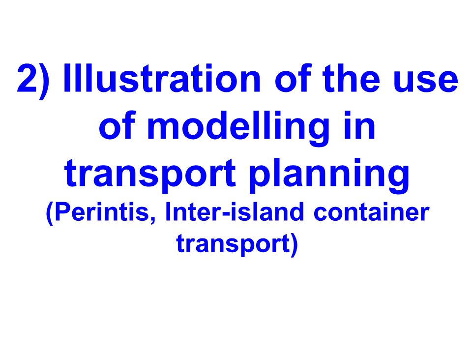 2) Illustration of the use of modelling in transport planning (Perintis, Inter-island container transport)