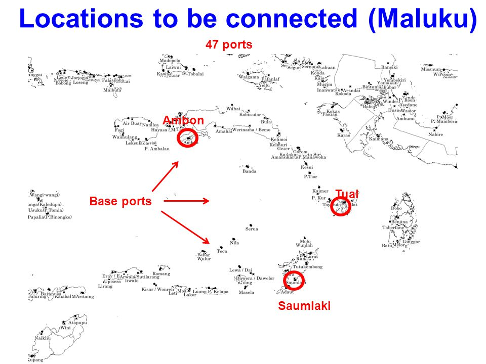 Locations to be connected (Maluku) Base ports Ambon Saumlaki Tual 47 ports