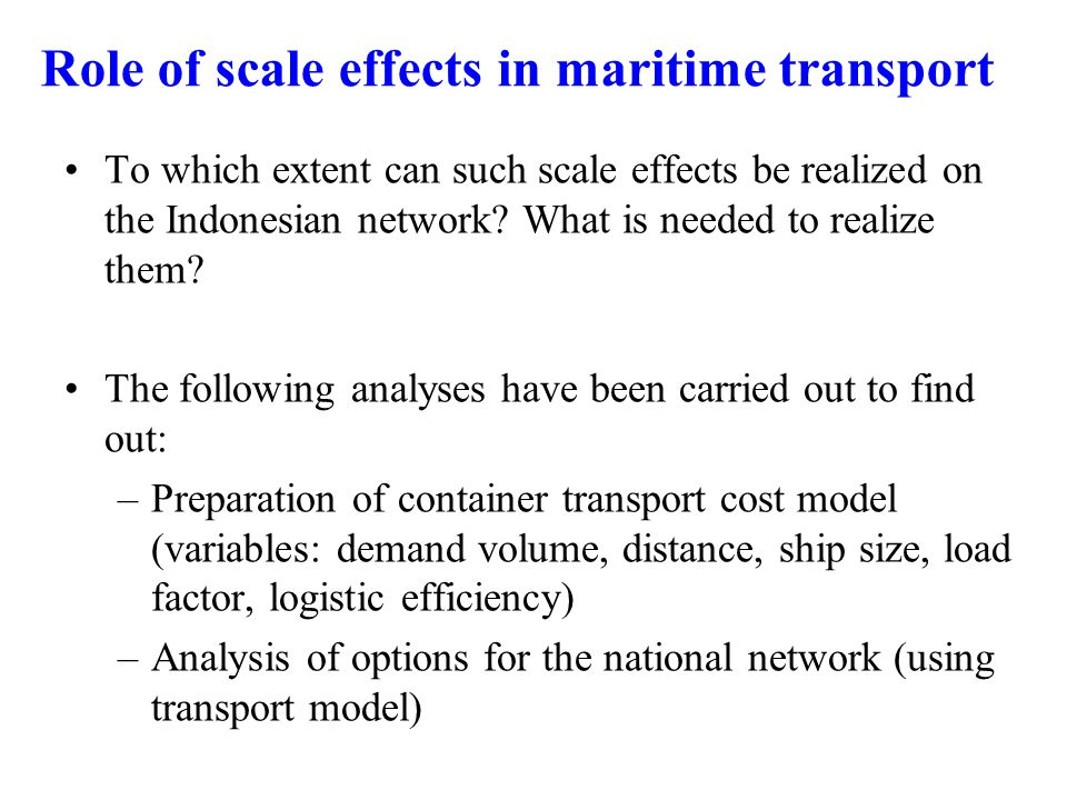 Role of scale effects in maritime transport To which extent can such scale effects be realized on the Indonesian network.