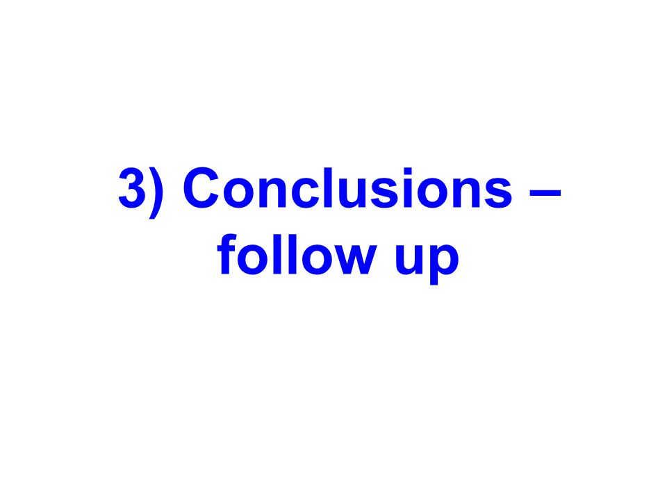 3) Conclusions – follow up