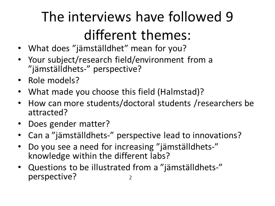 The interviews have followed 9 different themes: What does jämställdhet mean for you.