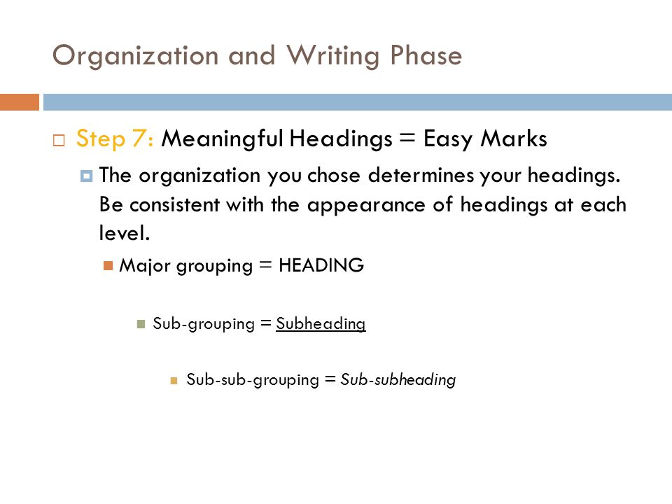 Organization and Writing Phase  Step 7: Meaningful Headings = Easy Marks  The organization you chose determines your headings.