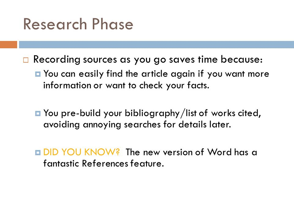 Research Phase  Recording sources as you go saves time because:  You can easily find the article again if you want more information or want to check
