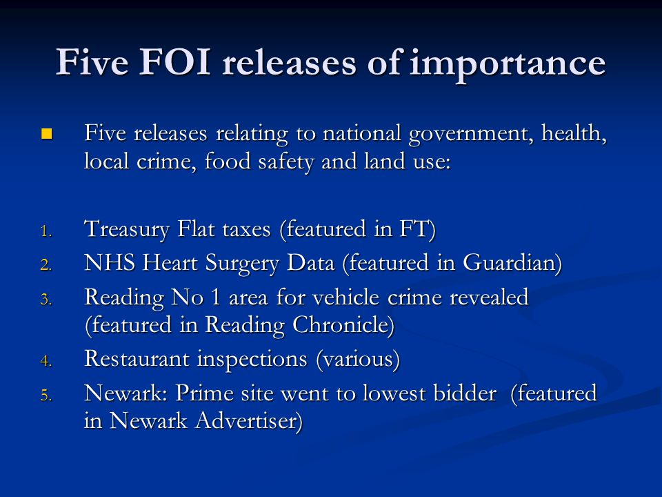 Five FOI releases of importance Five releases relating to national government, health, local crime, food safety and land use: Five releases relating to national government, health, local crime, food safety and land use: 1.