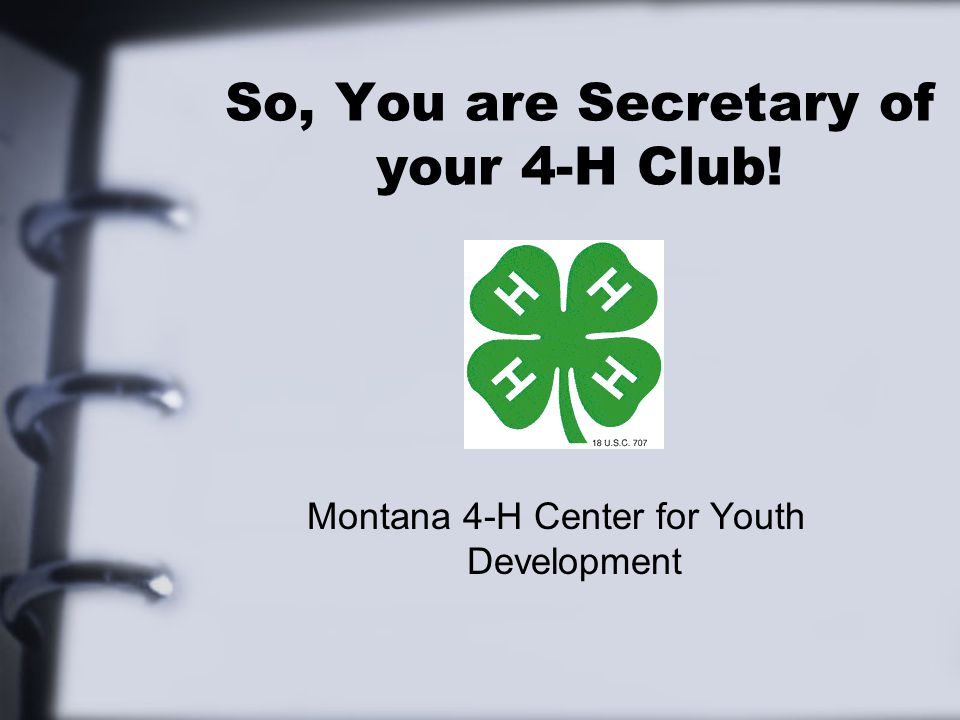 So, You are Secretary of your 4-H Club! Montana 4-H Center for Youth Development