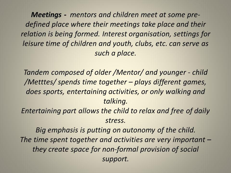 Meetings - mentors and children meet at some pre- defined place where their meetings take place and their relation is being formed. Interest organisat