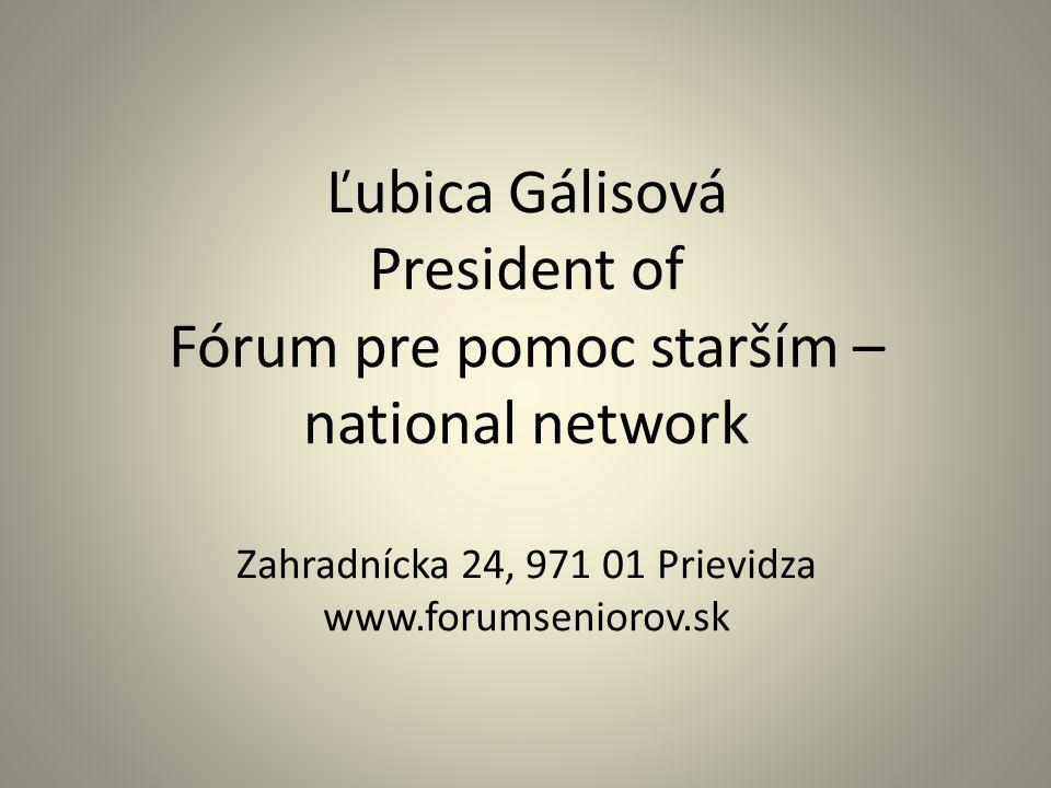 Ľubica Gálisová President of Fórum pre pomoc starším – national network Zahradnícka 24, 971 01 Prievidza www.forumseniorov.sk