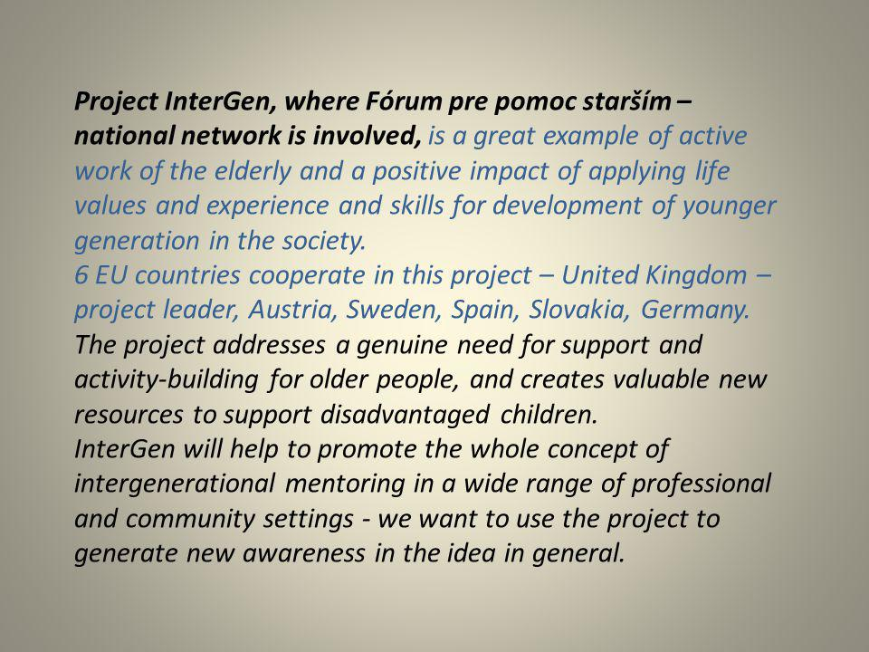 Project InterGen, where Fórum pre pomoc starším – national network is involved, is a great example of active work of the elderly and a positive impact