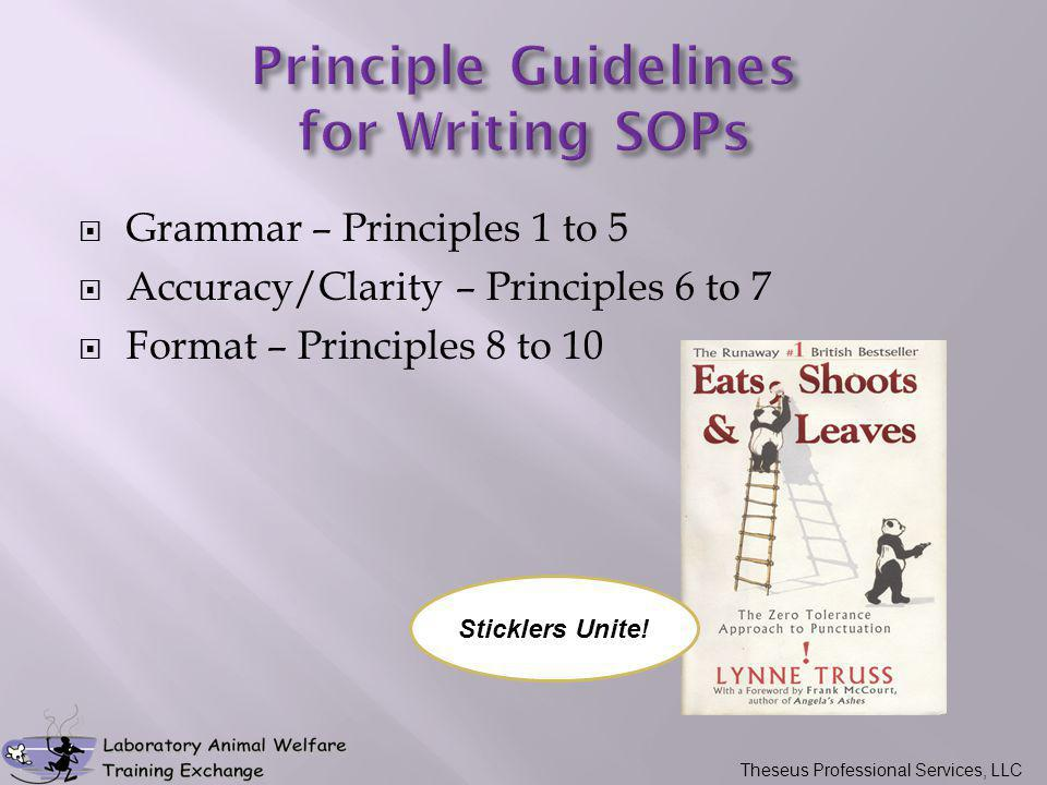  Grammar – Principles 1 to 5  Accuracy/Clarity – Principles 6 to 7  Format – Principles 8 to 10 Sticklers Unite! Theseus Professional Services, LLC