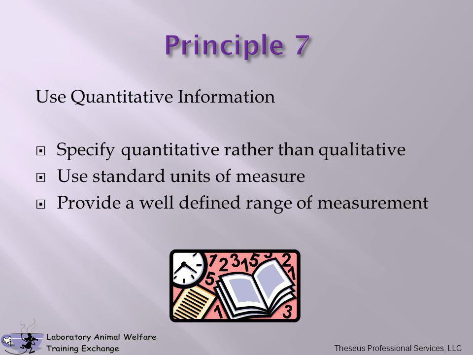 Use Quantitative Information  Specify quantitative rather than qualitative  Use standard units of measure  Provide a well defined range of measurement Theseus Professional Services, LLC