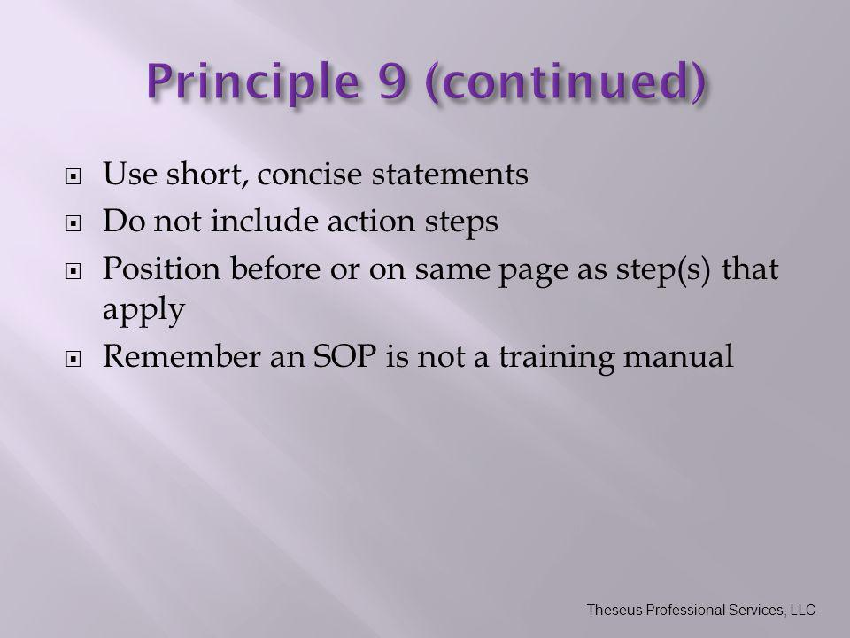  Use short, concise statements  Do not include action steps  Position before or on same page as step(s) that apply  Remember an SOP is not a train