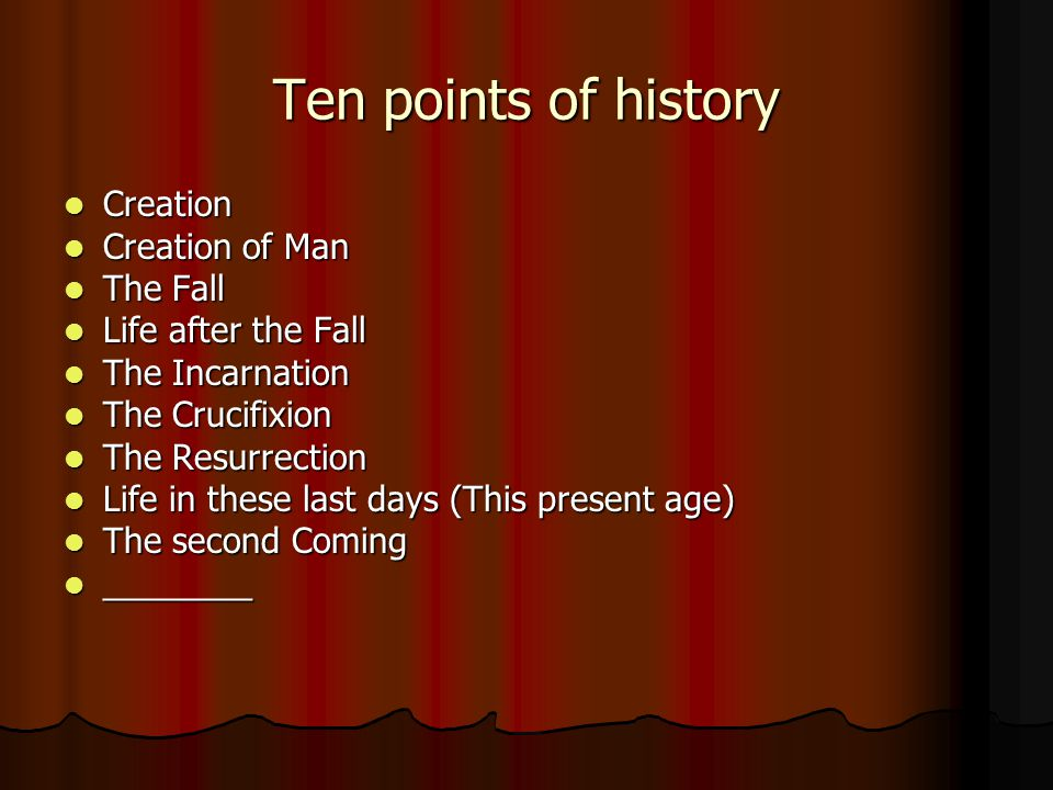 Ten points of history Creation Creation Creation of Man Creation of Man The Fall The Fall Life after the Fall Life after the Fall The Incarnation The