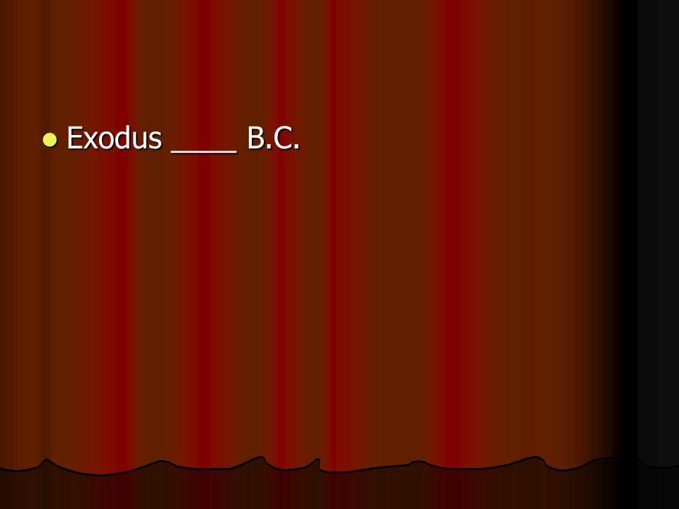 Exodus ____ B.C. Exodus ____ B.C.