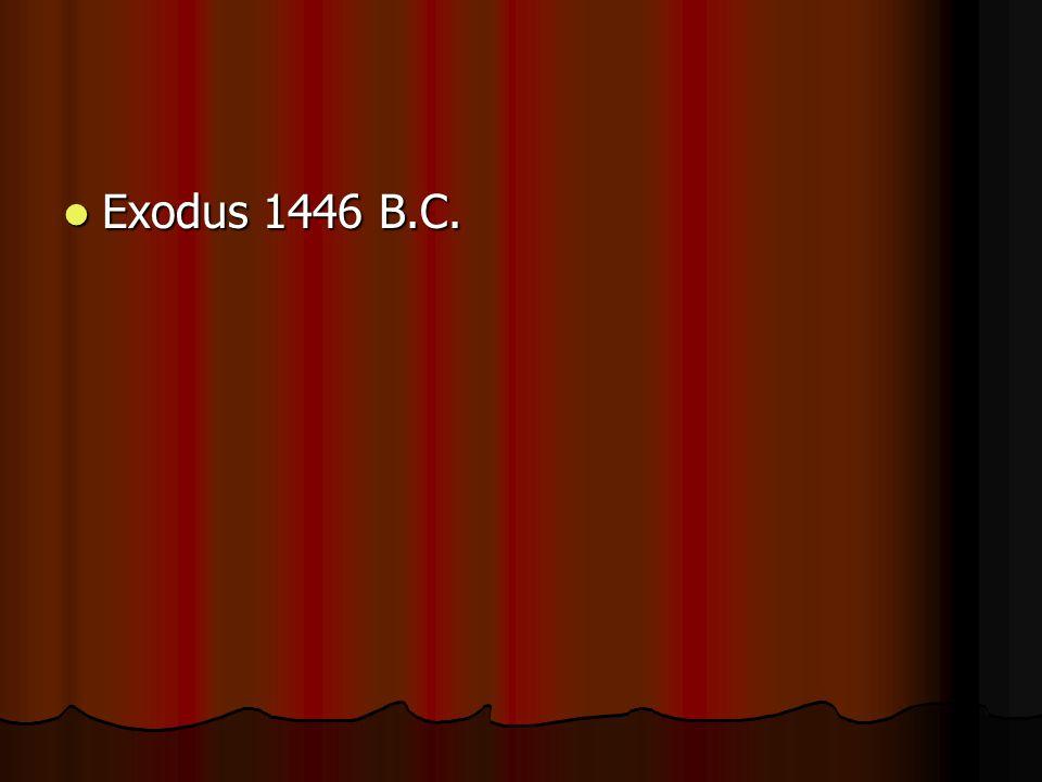 Exodus 1446 B.C. Exodus 1446 B.C.
