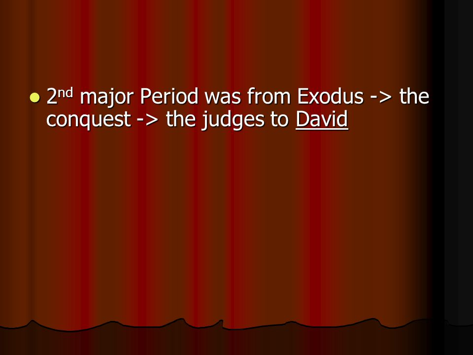 2 nd major Period was from Exodus -> the conquest -> the judges to David 2 nd major Period was from Exodus -> the conquest -> the judges to David