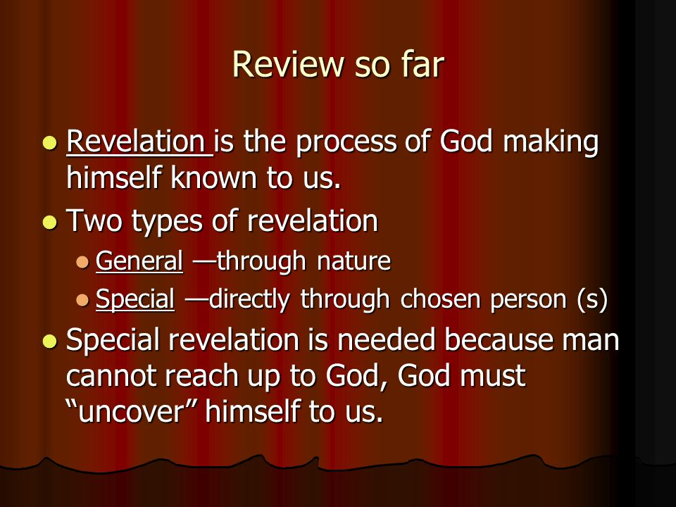 Review so far Revelation is the process of God making himself known to us. Revelation is the process of God making himself known to us. Two types of r