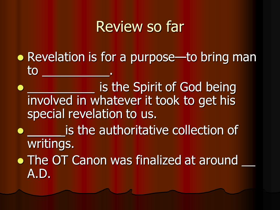 Review so far Revelation is for a purpose—to bring man to __________. Revelation is for a purpose—to bring man to __________. __________ is the Spirit