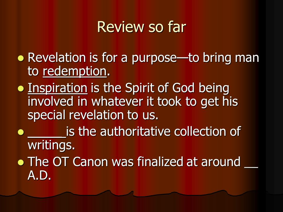 Review so far Revelation is for a purpose—to bring man to redemption. Revelation is for a purpose—to bring man to redemption. Inspiration is the Spiri